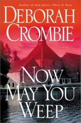 Deborah Crombie: Now May You Weep: A Novel