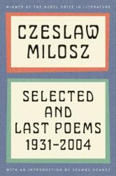 Czeslaw Milosz: Selected and Last Poems: 1931-2004