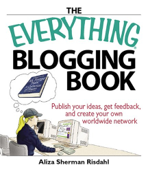 Aliza Sherman Risdahl: The Everything Blogging Book: Publish Your Ideas, Get Feedback, And Create Your Own Worldwide Network (Everything Series)
