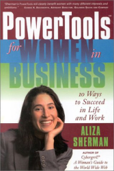 Aliza Sherman: Powertools for Women in Business: 10 Ways to Succeed in Life and Work