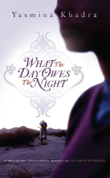 Yasmina Khadra: What the Day Owes the Night