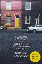 Dominic Sandbrook: Seasons in the Sun: The Battle for Britain, 1974-1979