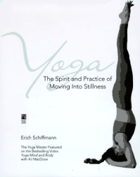 Erich Schiffmann: Yoga: The Spirit and Practice of Moving Into Stillness