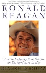 Dinesh D'Souza: Ronald Reagan: How an Ordinary Man Became an Extraordinary Leader