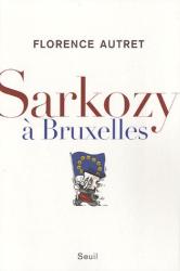 Florence Autret: Sarkosy à Bruxelles