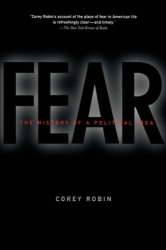 Corey Robin: Fear: The History of a Political Idea
