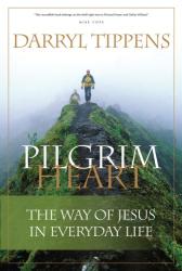 Darryl Tippens: Pilgrim Heart: The Way of Jesus in Everyday Life