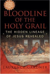 Laurence Gardner: Bloodline of the Holy Grail: The Hidden Lineage of Jesus Revealed