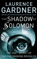 Laurence Gardner: The Shadow of Solomon: The Lost Secret of the Freemasons Revealed
