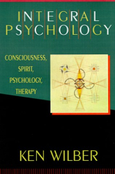 Ken Wilber: Integral Psychology : Consciousness, Spirit, Psychology, Therapy