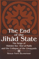Khalid Y. Blankinship: The End of the Jihad State: The Reign of Hisham Ibn'Abd Al-Malik and the Collapse of the Umayyads