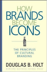 Douglas B. Holt: How Brands Become Icons: The Principles of Cultural Branding