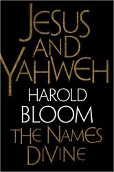 Harold  Bloom: Jesus and Yahweh : The Names Divine