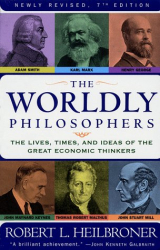 Robert L. Heilbroner: The Worldly Philosophers : The Lives, Times And Ideas Of The Great Economic Thinkers