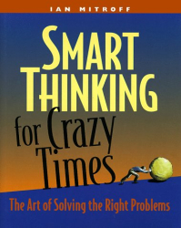 Ian I. Mitroff: Smart Thinking for Crazy Times: the Art of Solving the Right Problems