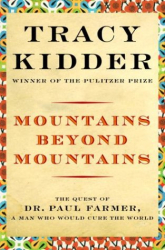 Tracy Kidder: Mountains Beyond Mountains: Healing the World: The Quest of Dr. Paul Farmer