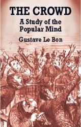 Gustave Le Bon: The Crowd: A Study of the Popular Mind