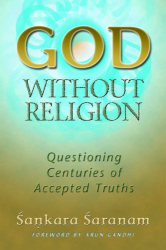 Sankara Saranam: God without Religion: Questioning Centuries of Accepted Truths