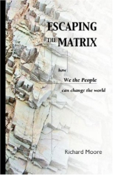 Richard Moore: Escaping the Matrix: How We the People can change the world