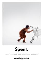 Geoffrey Miller: Spent: Sex, Evolution, and Consumer Behavior