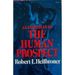 Robert L. Heilbroner: An Inquiry Into the Human Prospect