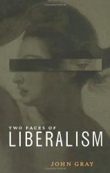 John Gray: Two Faces of Liberalism