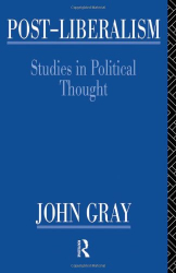 John Gray: Post-Liberalism: Studies in Political Thought