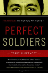 : Perfect Soldiers : The 9/11 Hijackers: Who They Were, Why They Did It