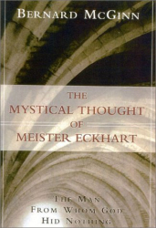 Bernard McGinn: The Mystical Thought of Meister Eckhart : The Man from Whom God Hid Nothing