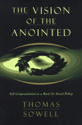 Thomas Sowell: The Vision of the Anointed: Self-Congratulation As a Basis for Social Policy