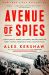Alex Kershaw: Avenue of Spies: A True Story of Terror, Espionage, and One American Family's Heroic Resistance in Nazi-Occupied Paris