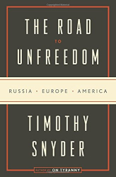Timothy Snyder: The Road to Unfreedom: Russia, Europe, America