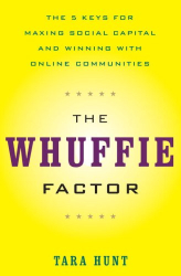 Tara Hunt: The Whuffie Factor: The 5 Keys for Maxing Social Capital and Winning with Online Communities
