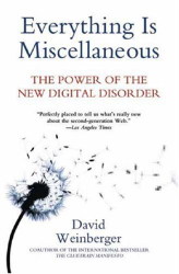 David Weinberger: Everything Is Miscellaneous: The Power of the New Digital Disorder