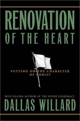 Dallas Willard: Renovation of the Heart: Putting on the Character of Christ