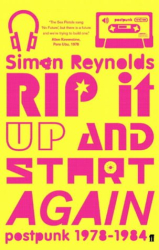 Simon Reynolds: Rip It Up and Start Again: Post Punk 1978-1984