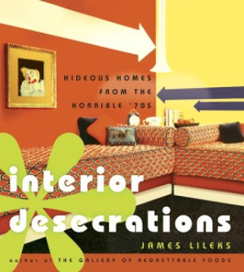 James Lileks: Interior Desecrations: Hideous Homes from the Horrible '70s