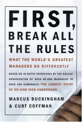 Marcus Buckingham: First, Break All the Rules: What the World's Greatest Managers Do Differently