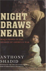 Anthony Shadid: Night Draws Near : Iraq's People in the Shadow of America's War
