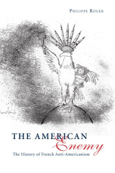 Philippe Roger: The American Enemy : The History of French Anti-Americanism
