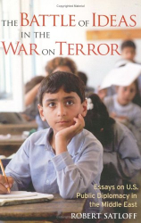 Robert Satloff: The Battle of Ideas in the War on Terror: Essays on U.S. Public Diplomacy in the Middle East