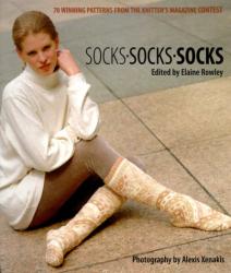 Elaine Rowley: Socks, Socks, Socks: 70 Winning Patterns from Knitter's Magazine's Contest