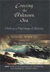 David Whyte: Crossing the Unknown Sea: Work As a Pilgrimage of Identity