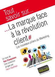 Yan Claeyssen: Tout savoir sur... La marque face à la révolution client - Les nouveaux piliers du Marketing