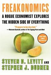 Steven D. Levitt: Freakonomics : A Rogue Economist Explores the Hidden Side of Everything