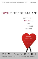 Tim Sanders: Love Is the Killer App : How to Win Business and Influence Friends
