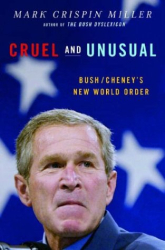 Mark Crispin Miller: Cruel and Unusual: Bush/Cheney's New World Order