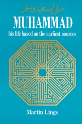 Martin Lings: Muhammad: His Life Based on the Earliest Sources