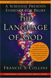 Francis S. Collins: The Language of God: A Scientist Presents Evidence for Belief