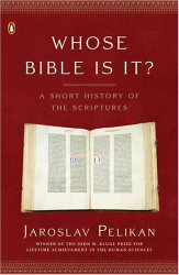 Jaroslav Pelikan: Whose Bible Is It?: A Short History of the Scriptures